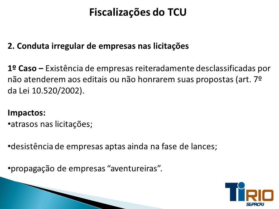 Fiscalizações do TCU 2. Conduta irregular de empresas nas licitações 1º Caso – Existência de empresas reiteradamente desclassificadas por não atendere