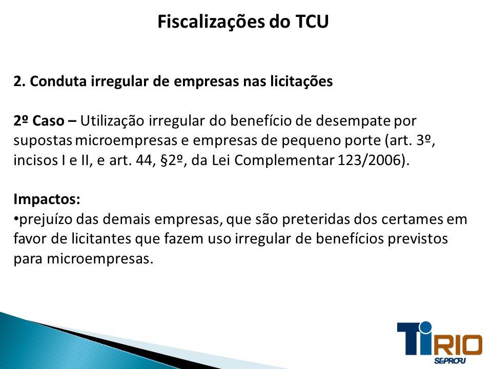 Fiscalizações do TCU 2. Conduta irregular de empresas nas licitações 2º Caso – Utilização irregular do benefício de desempate por supostas microempres