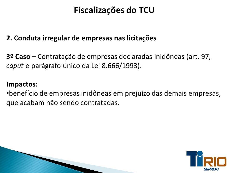 Fiscalizações do TCU 2. Conduta irregular de empresas nas licitações 3º Caso – Contratação de empresas declaradas inidôneas (art. 97, caput e parágraf
