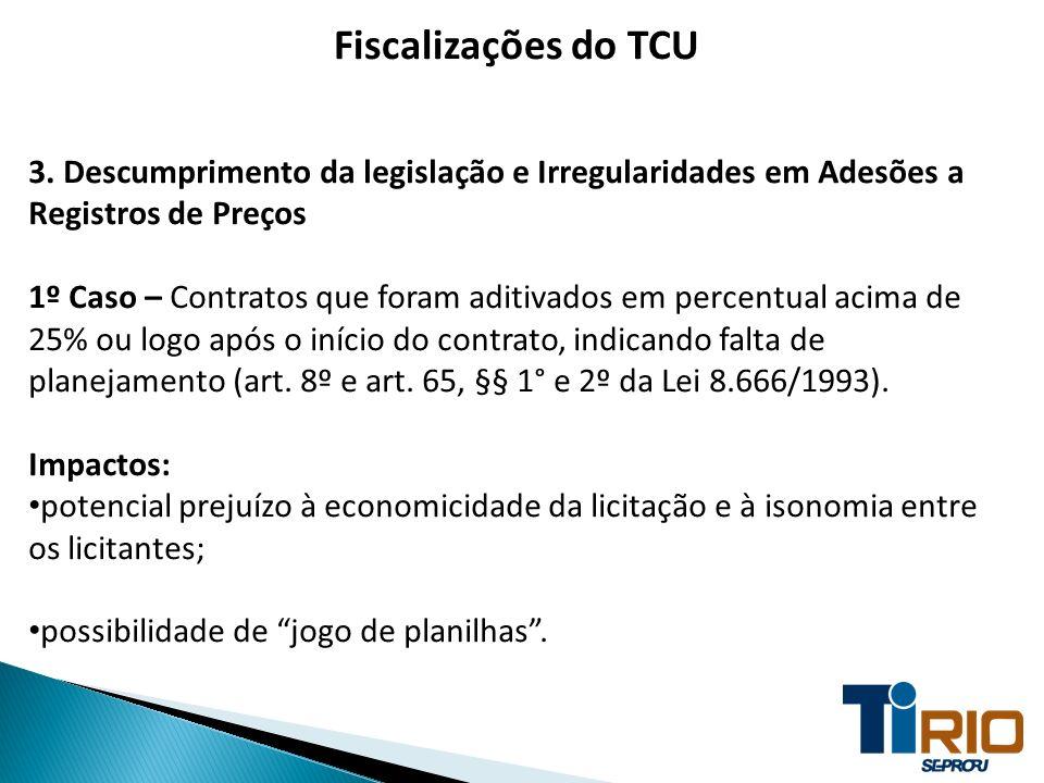 Fiscalizações do TCU 3. Descumprimento da legislação e Irregularidades em Adesões a Registros de Preços 1º Caso – Contratos que foram aditivados em pe