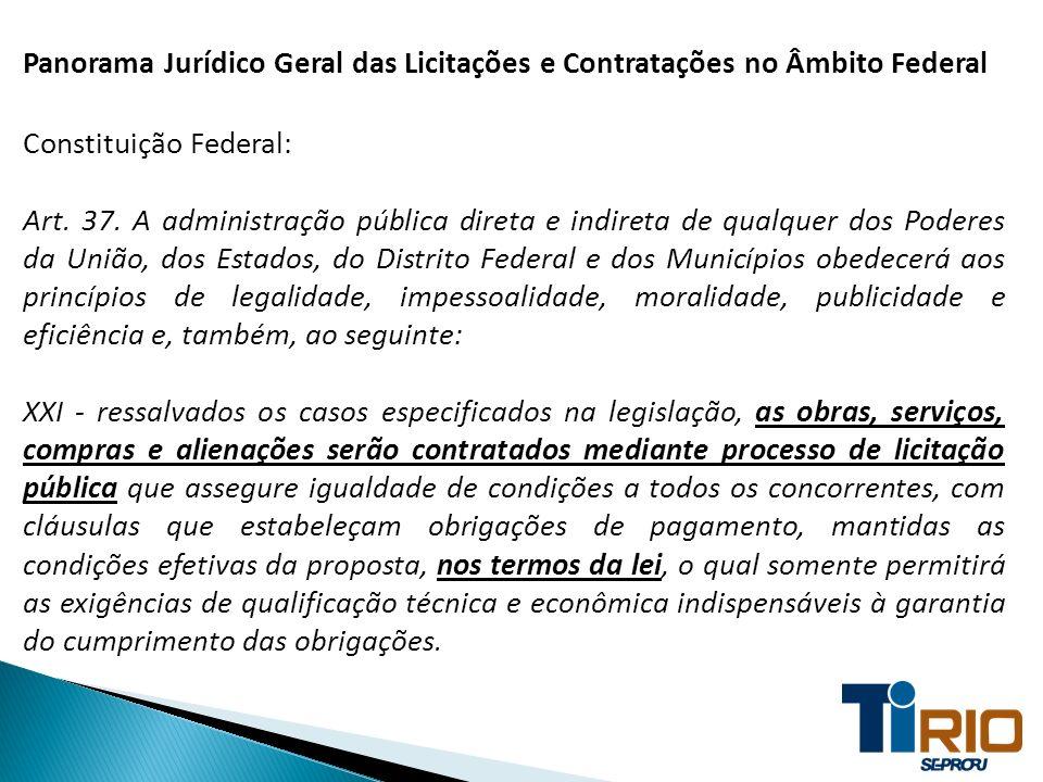 Panorama Jurídico Geral das Licitações e Contratações no Âmbito Federal Constituição Federal: Art. 37. A administração pública direta e indireta de qu