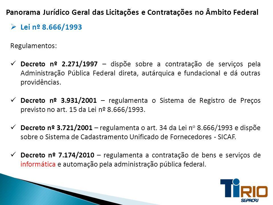 Panorama Jurídico Geral das Licitações e Contratações no Âmbito Federal Lei nº 8.666/1993 Regulamentos: Decreto nº 2.271/1997 – dispõe sobre a contrat