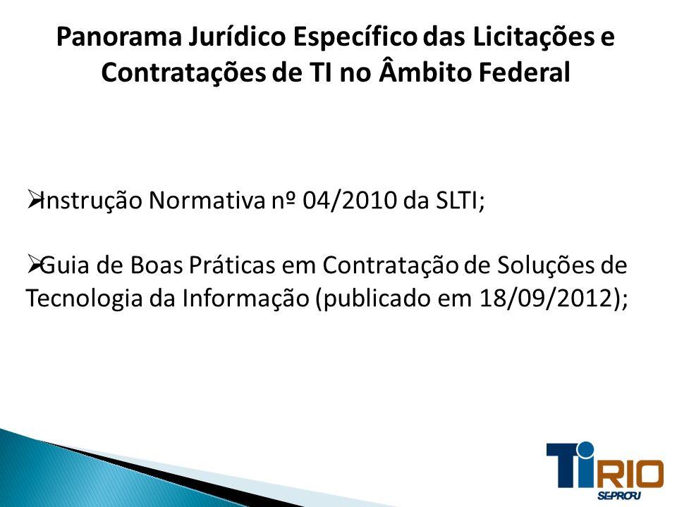 Panorama Jurídico Específico das Licitações e Contratações de TI no Âmbito Federal Instrução Normativa nº 04/2010 da SLTI; Guia de Boas Práticas em Co