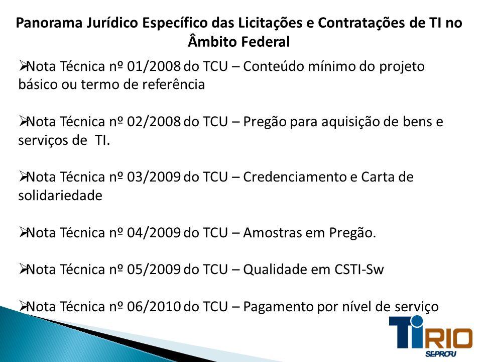 Panorama Jurídico Específico das Licitações e Contratações de TI no Âmbito Federal Nota Técnica nº 01/2008 do TCU – Conteúdo mínimo do projeto básico