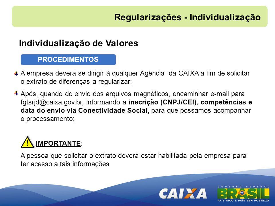 A empresa deverá se dirigir à qualquer Agência da CAIXA a fim de solicitar o extrato de diferenças a regularizar; Após, quando do envio dos arquivos m