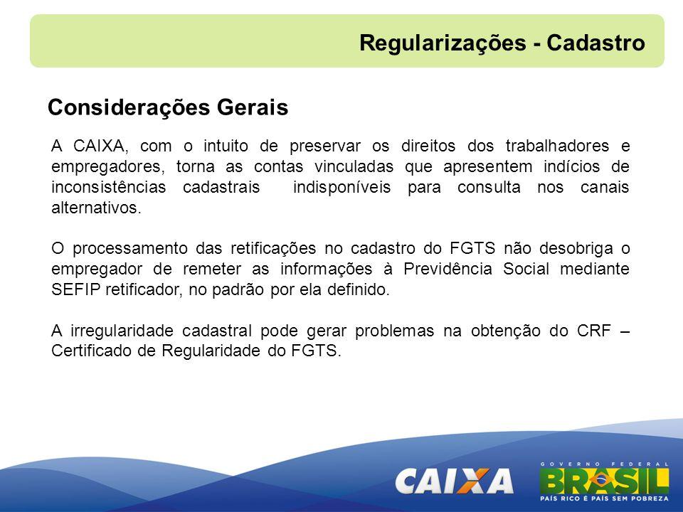 Regularizações - Cadastro Considerações Gerais A CAIXA, com o intuito de preservar os direitos dos trabalhadores e empregadores, torna as contas vincu