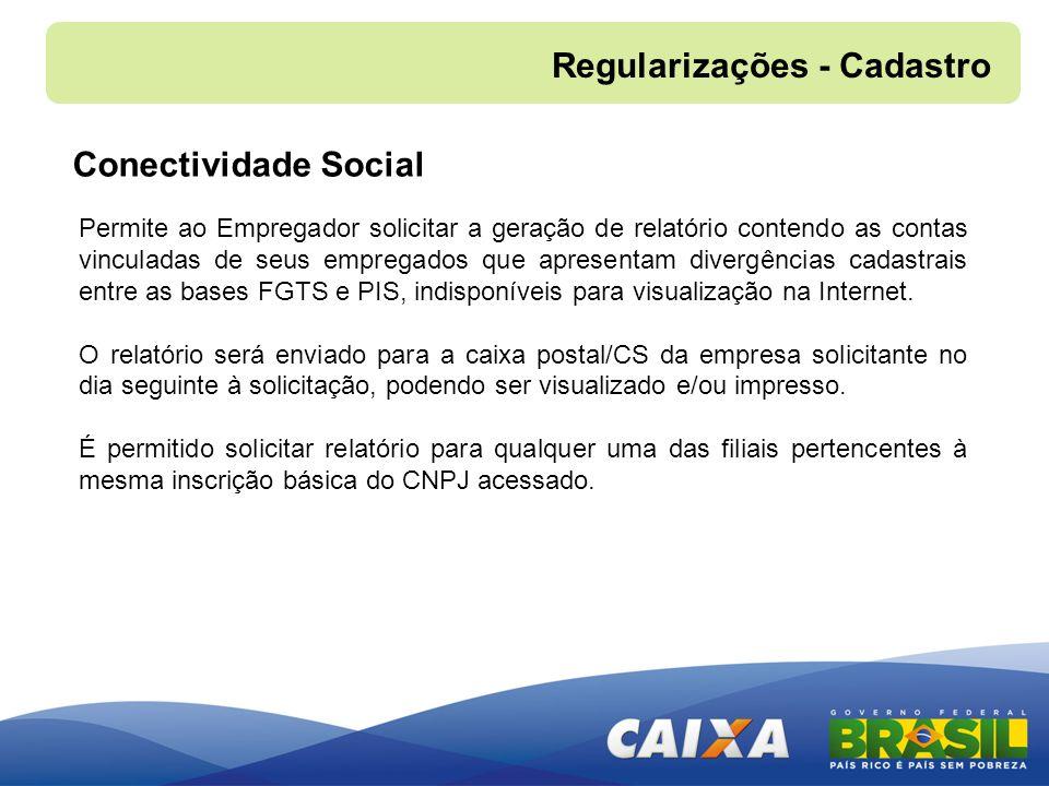 Regularizações - Cadastro Conectividade Social Permite ao Empregador solicitar a geração de relatório contendo as contas vinculadas de seus empregados