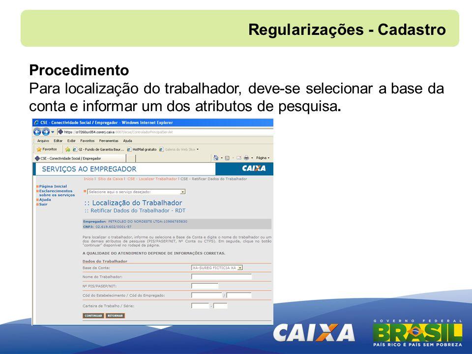 Regularizações - Cadastro Procedimento Para localização do trabalhador, deve-se selecionar a base da conta e informar um dos atributos de pesquisa.