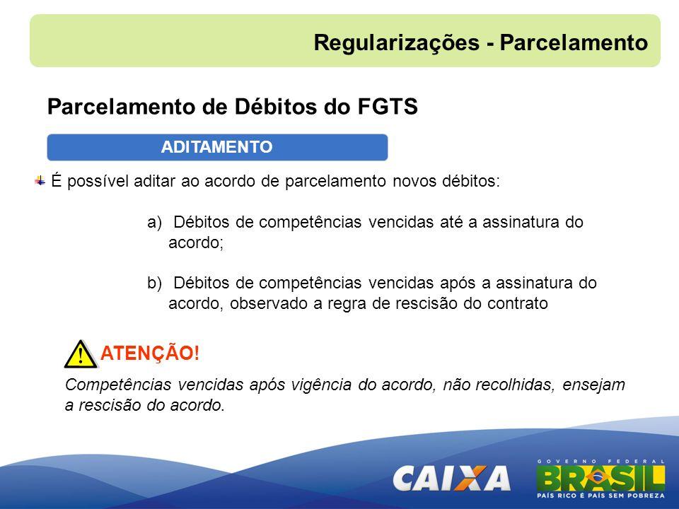 ADITAMENTO É possível aditar ao acordo de parcelamento novos débitos: a) Débitos de competências vencidas até a assinatura do acordo; b) Débitos de co