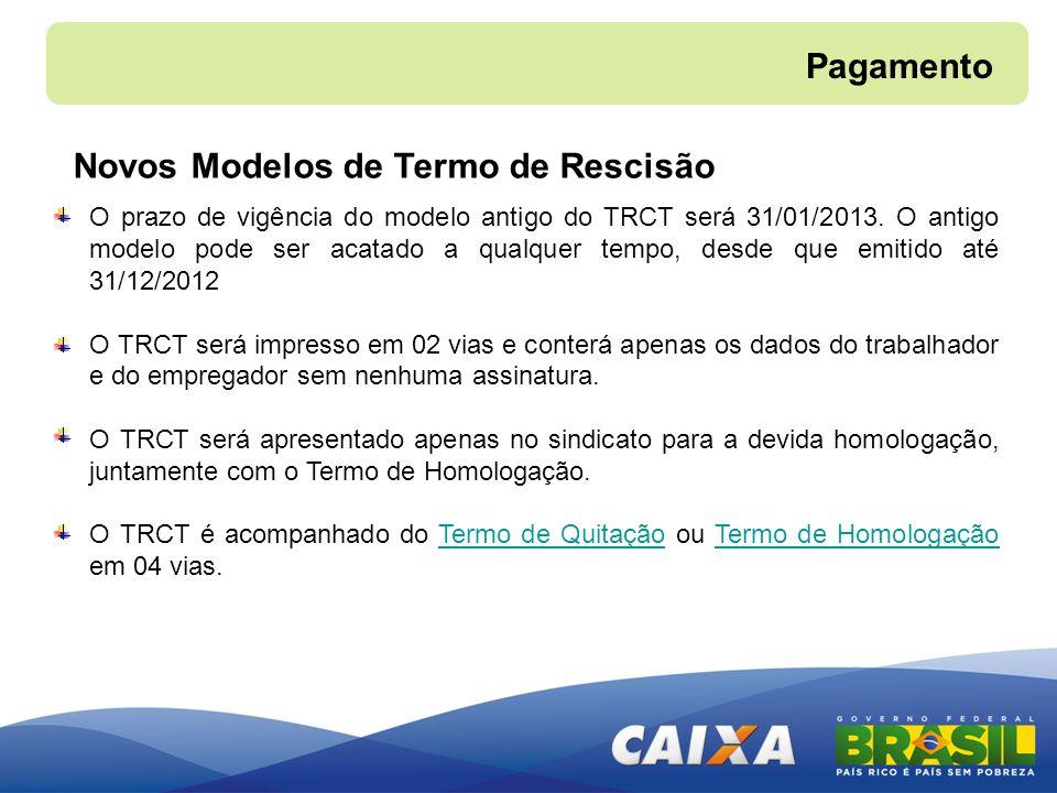 O prazo de vigência do modelo antigo do TRCT será 31/01/2013. O antigo modelo pode ser acatado a qualquer tempo, desde que emitido até 31/12/2012 O TR