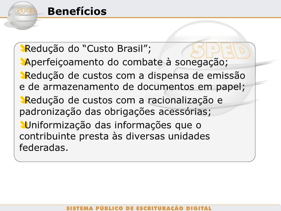 Benefícios Redução do Custo Brasil; Aperfeiçoamento do combate à sonegação; Redução de custos com a dispensa de emissão e de armazenamento de document