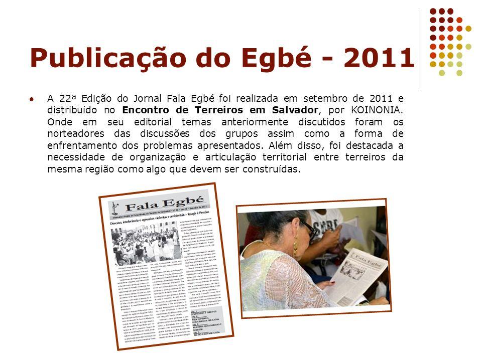 Publicação do Egbé - 2011 A 22ª Edição do Jornal Fala Egbé foi realizada em setembro de 2011 e distribuído no Encontro de Terreiros em Salvador, por K