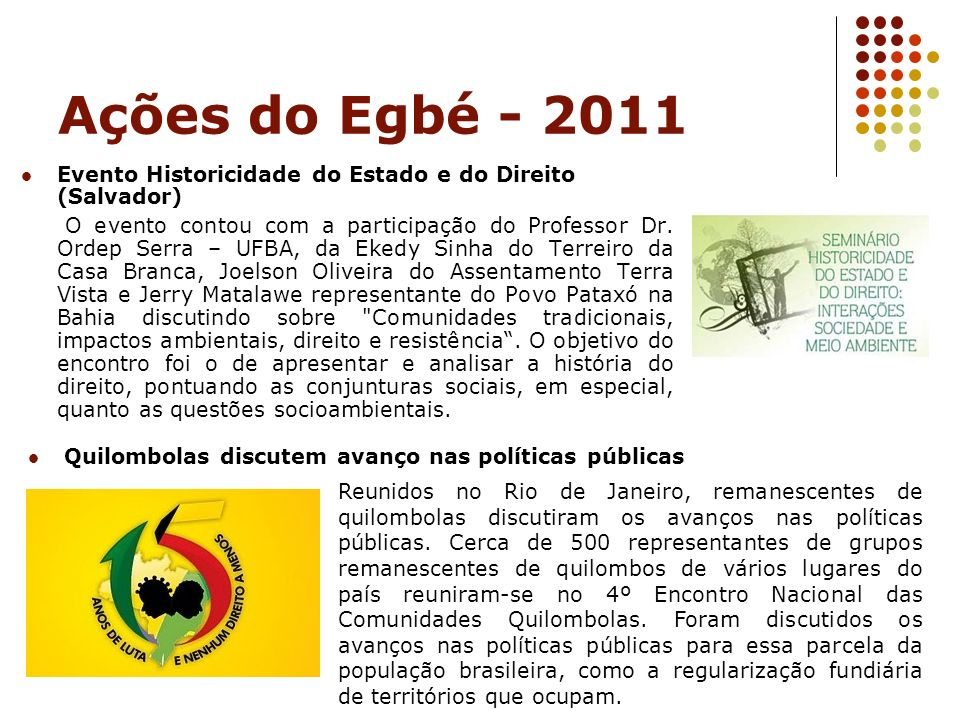 Ações do Egbé - 2011 Evento Historicidade do Estado e do Direito (Salvador) O evento contou com a participação do Professor Dr. Ordep Serra – UFBA, da