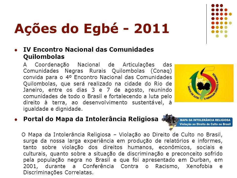 Ações do Egbé - 2011 IV Encontro Nacional das Comunidades Quilombolas A Coordenação Nacional de Articulações das Comunidades Negras Rurais Quilombolas