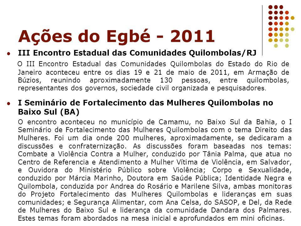 Ações do Egbé - 2011 I Seminário de Fortalecimento das Mulheres Quilombolas no Baixo Sul (BA) O encontro aconteceu no município de Camamu, no Baixo Su