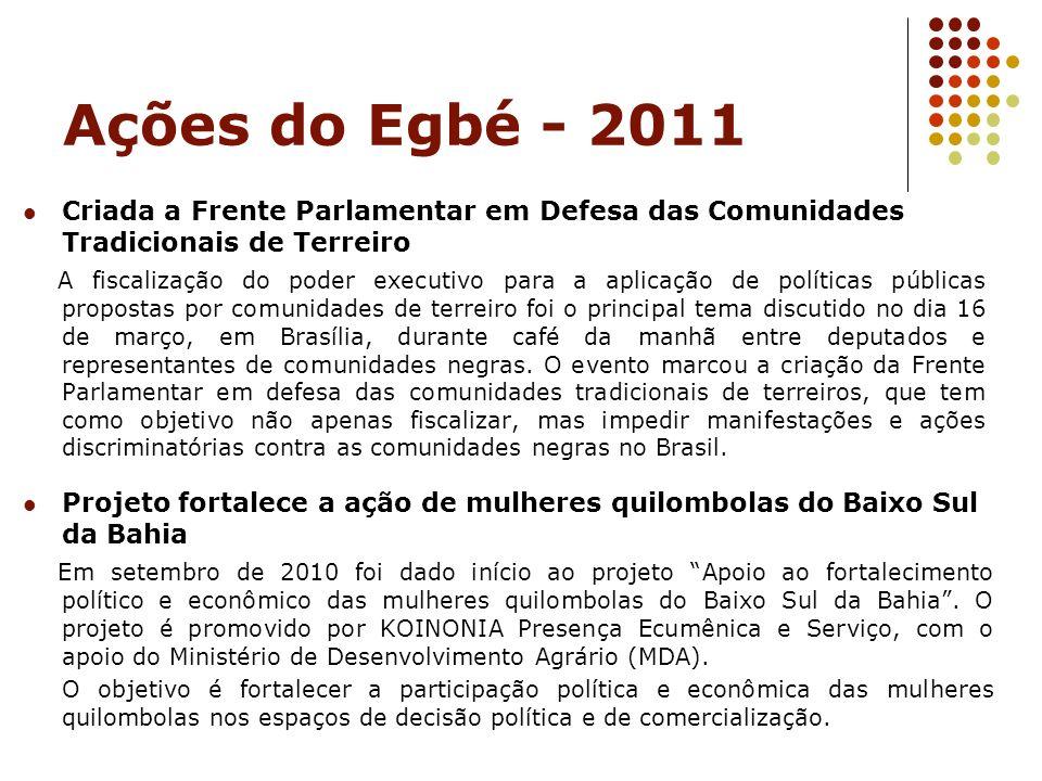 Ações do Egbé - 2011 Projeto fortalece a ação de mulheres quilombolas do Baixo Sul da Bahia Em setembro de 2010 foi dado início ao projeto Apoio ao fo