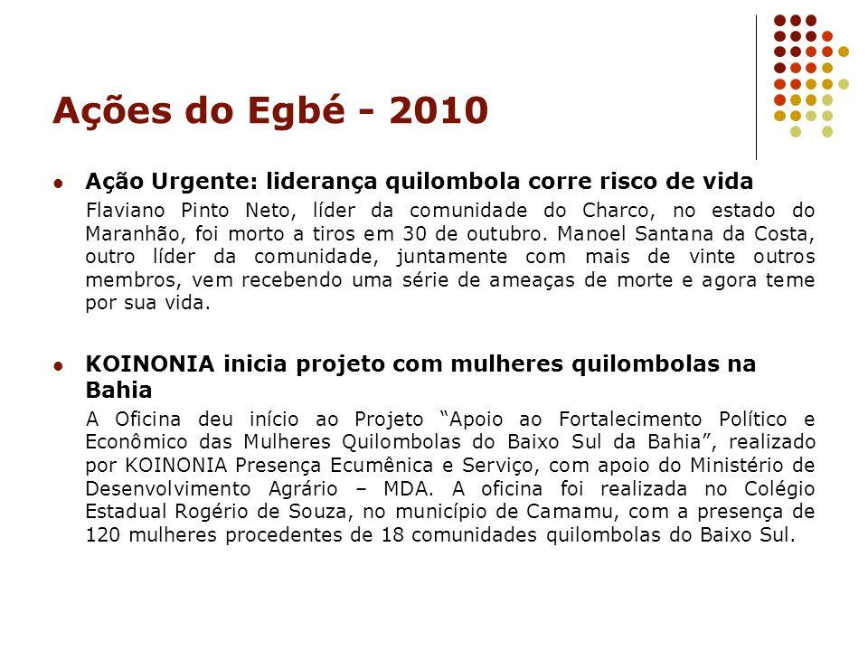 Ações do Egbé - 2010 Ação Urgente: liderança quilombola corre risco de vida Flaviano Pinto Neto, líder da comunidade do Charco, no estado do Maranhão,