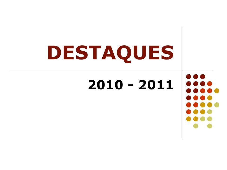 DESTAQUES 2010 - 2011