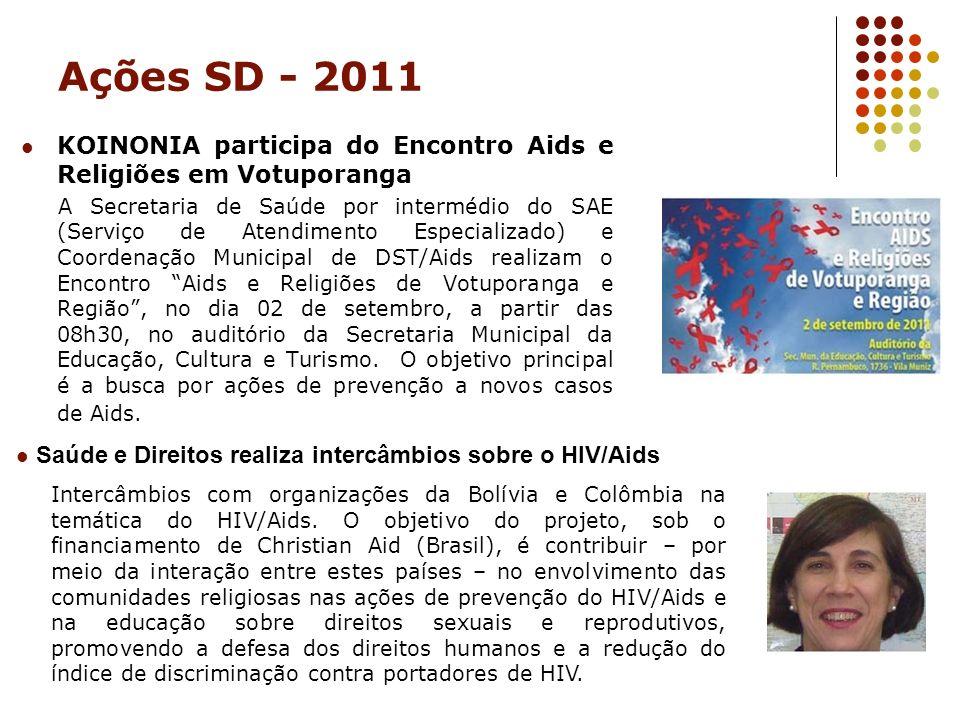 Ações SD - 2011 KOINONIA participa do Encontro Aids e Religiões em Votuporanga A Secretaria de Saúde por intermédio do SAE (Serviço de Atendimento Esp