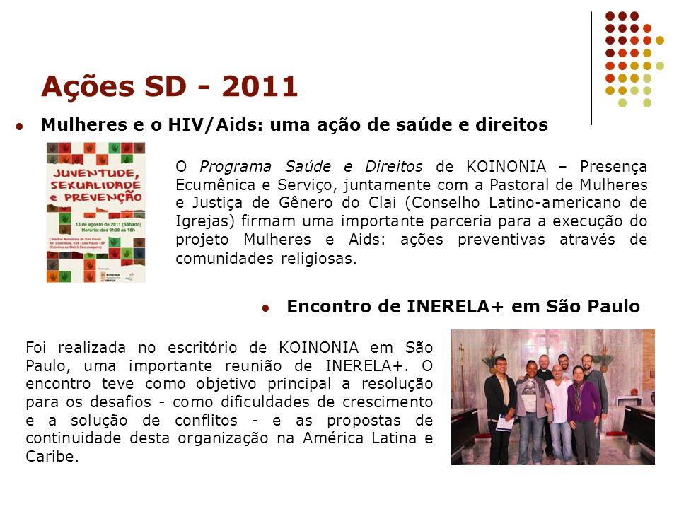 Ações SD - 2011 Mulheres e o HIV/Aids: uma ação de saúde e direitos O Programa Saúde e Direitos de KOINONIA – Presença Ecumênica e Serviço, juntamente