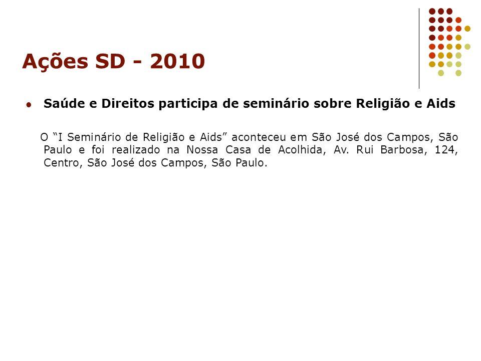Ações SD - 2010 Saúde e Direitos participa de seminário sobre Religião e Aids O I Seminário de Religião e Aids aconteceu em São José dos Campos, São P