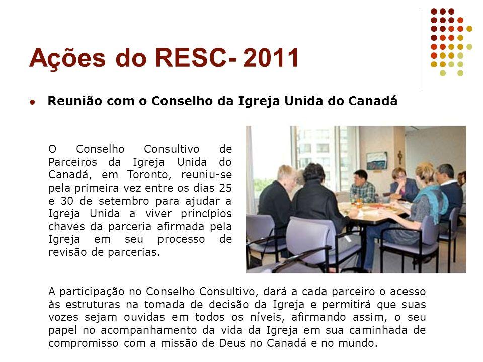 Ações do RESC- 2011 Reunião com o Conselho da Igreja Unida do Canadá O Conselho Consultivo de Parceiros da Igreja Unida do Canadá, em Toronto, reuniu-