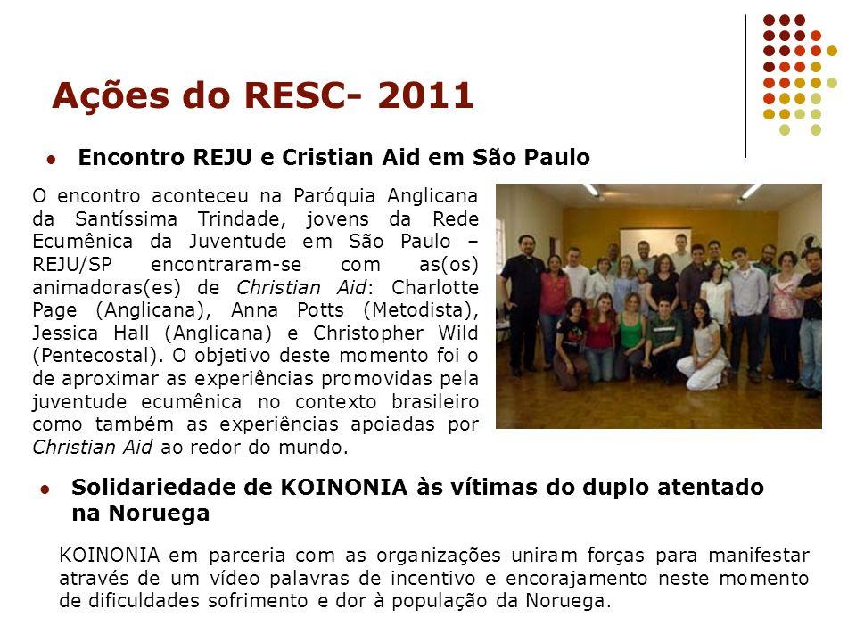 Ações do RESC- 2011 Encontro REJU e Cristian Aid em São Paulo O encontro aconteceu na Paróquia Anglicana da Santíssima Trindade, jovens da Rede Ecumên
