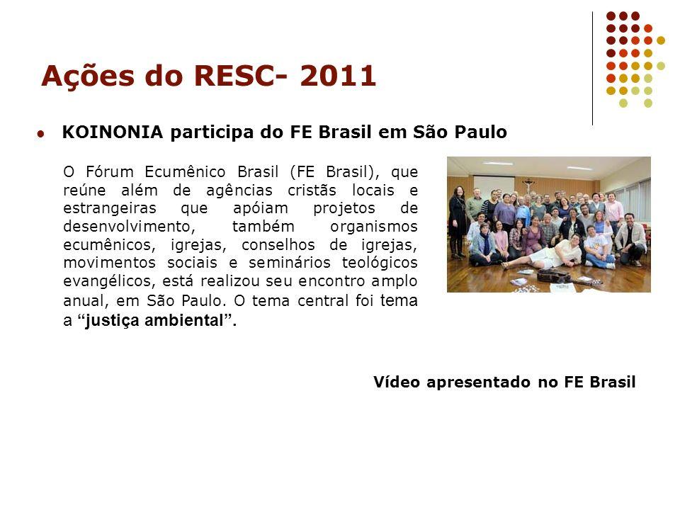 Ações do RESC- 2011 KOINONIA participa do FE Brasil em São Paulo O Fórum Ecumênico Brasil (FE Brasil), que reúne além de agências cristãs locais e est