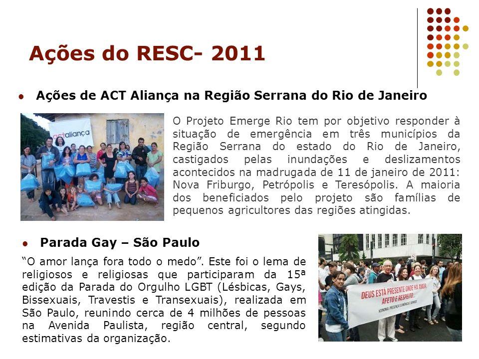 Ações do RESC- 2011 Ações de ACT Aliança na Região Serrana do Rio de Janeiro O Projeto Emerge Rio tem por objetivo responder à situação de emergência