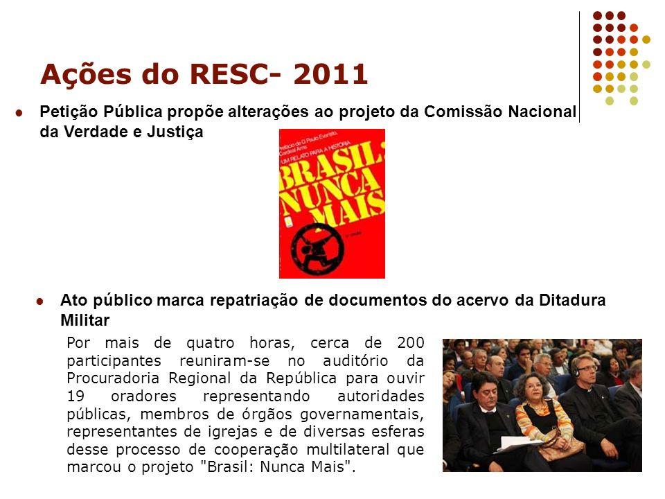 Ações do RESC- 2011 Petição Pública propõe alterações ao projeto da Comissão Nacional da Verdade e Justiça Ato público marca repatriação de documentos