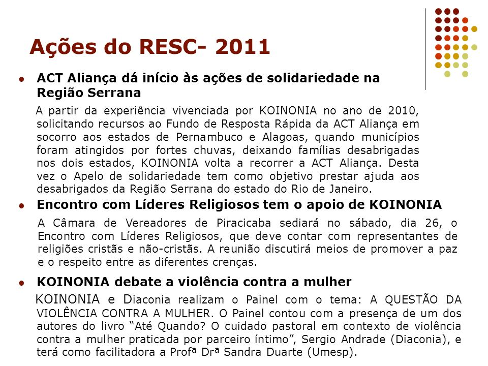 Ações do RESC- 2011 ACT Aliança dá início às ações de solidariedade na Região Serrana A partir da experiência vivenciada por KOINONIA no ano de 2010,