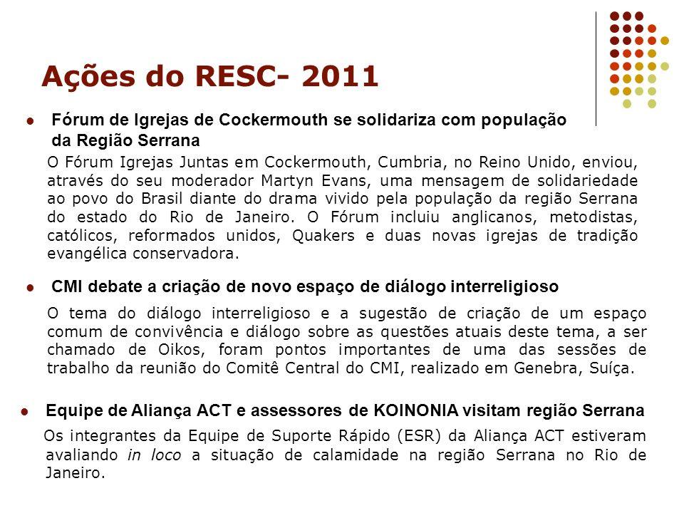 Ações do RESC- 2011 Fórum de Igrejas de Cockermouth se solidariza com população da Região Serrana CMI debate a criação de novo espaço de diálogo inter