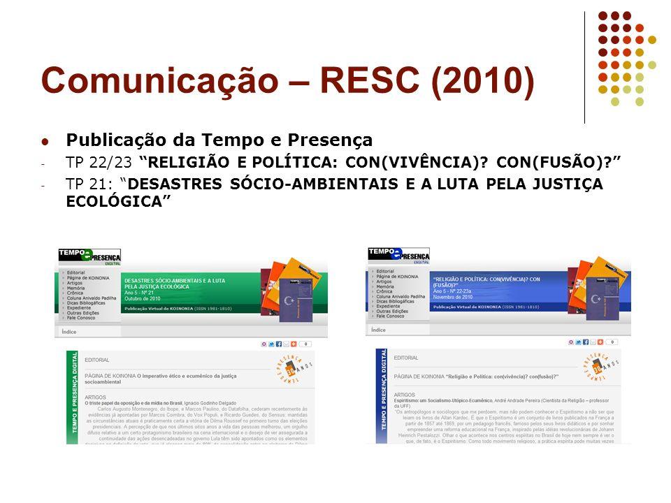 Comunicação – RESC (2010) Publicação da Tempo e Presença - TP 22/23 RELIGIÃO E POLÍTICA: CON(VIVÊNCIA)? CON(FUSÃO)? - TP 21: DESASTRES SÓCIO-AMBIENTAI