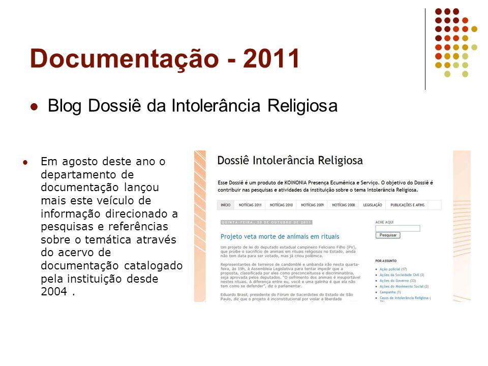 Documentação - 2011 Blog Dossiê da Intolerância Religiosa Em agosto deste ano o departamento de documentação lançou mais este veículo de informação di