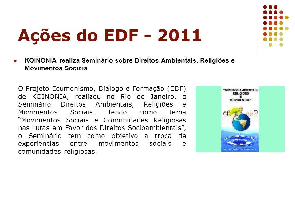 Ações do EDF - 2011 KOINONIA realiza Seminário sobre Direitos Ambientais, Religiões e Movimentos Sociais O Projeto Ecumenismo, Diálogo e Formação (EDF