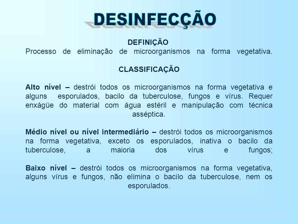 DEFINIÇÃO Processo de eliminação de microorganismos na forma vegetativa. CLASSIFICAÇÃO Alto nível – destrói todos os microorganismos na forma vegetati