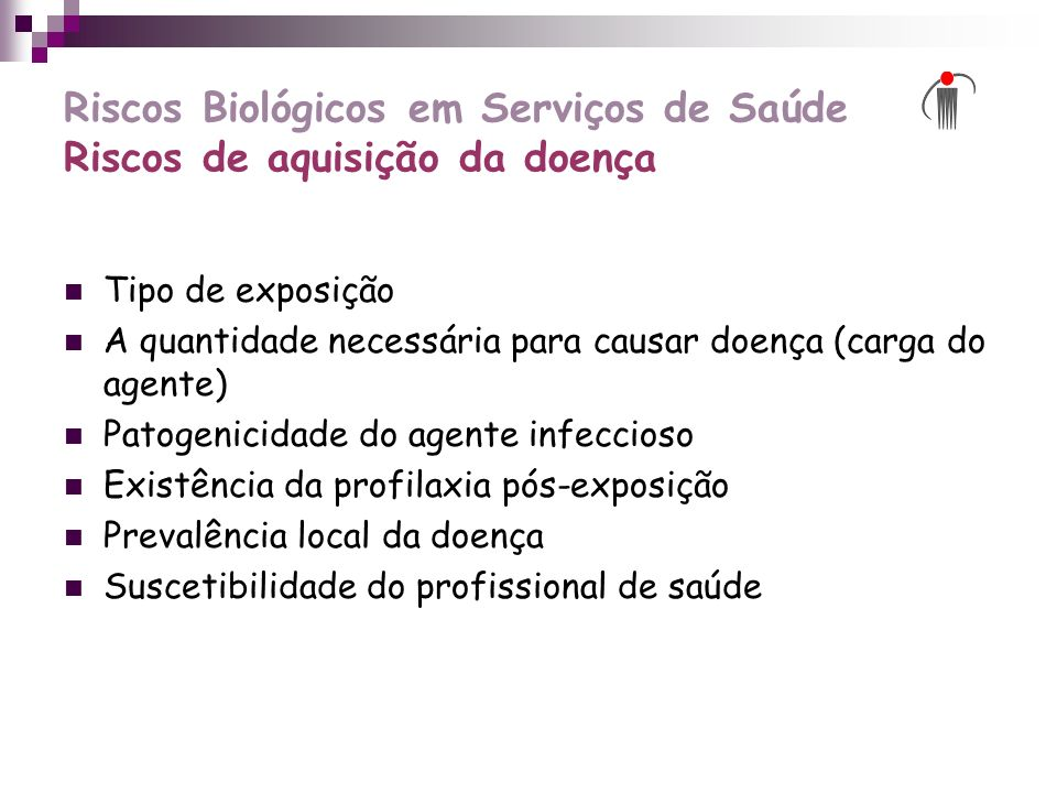 Riscos Biológicos em Serviços de Saúde Riscos de aquisição da doença Tipo de exposição A quantidade necessária para causar doença (carga do agente) Pa