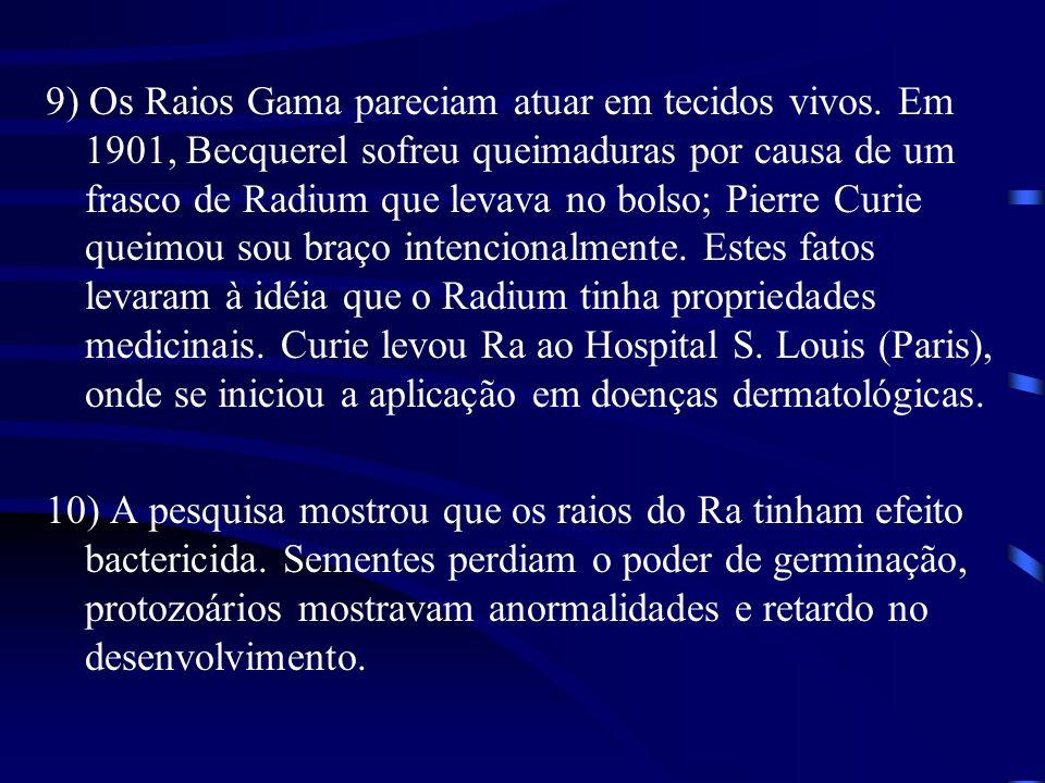 9) Os Raios Gama pareciam atuar em tecidos vivos.