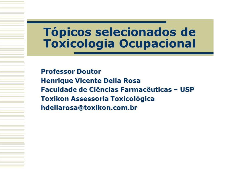 Tópicos selecionados de Toxicologia Ocupacional Professor Doutor Henrique Vicente Della Rosa Faculdade de Ciências Farmacêuticas – USP Toxikon Assesso