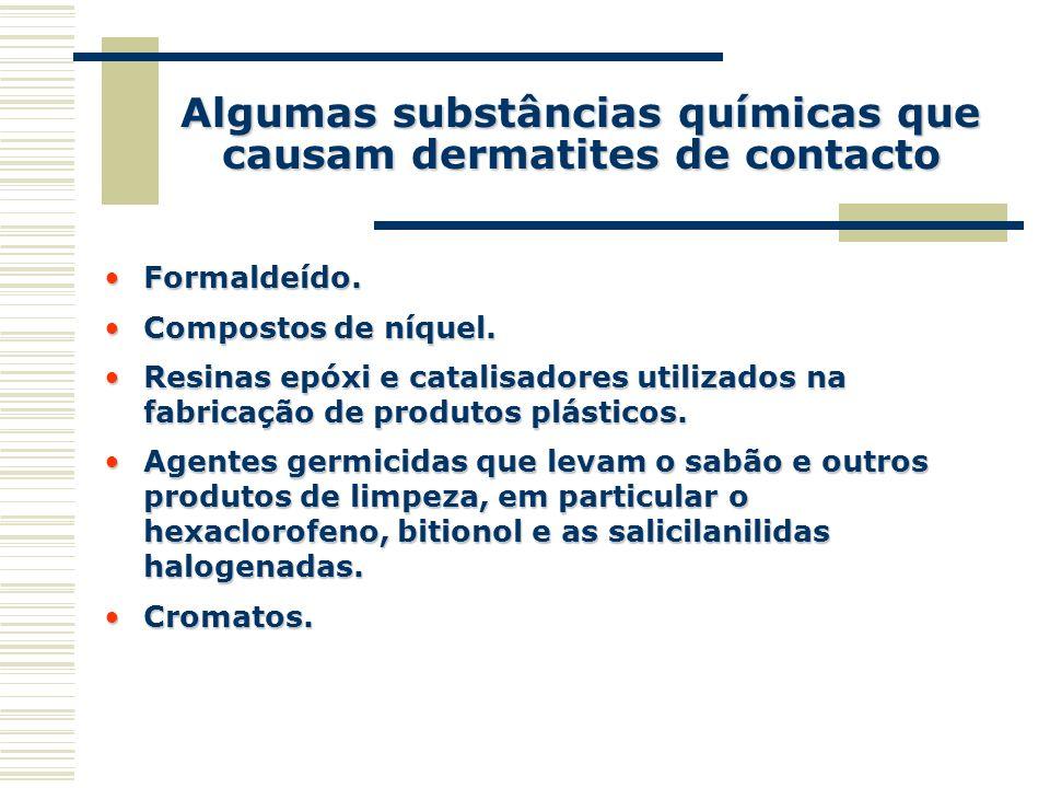 Algumas substâncias químicas que causam dermatites de contacto Formaldeído.Formaldeído. Compostos de níquel.Compostos de níquel. Resinas epóxi e catal