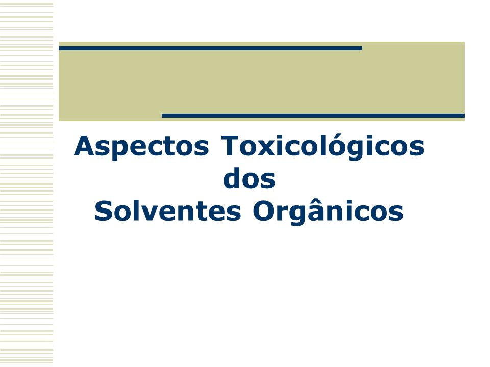 Aspectos Toxicológicos dos Solventes Orgânicos