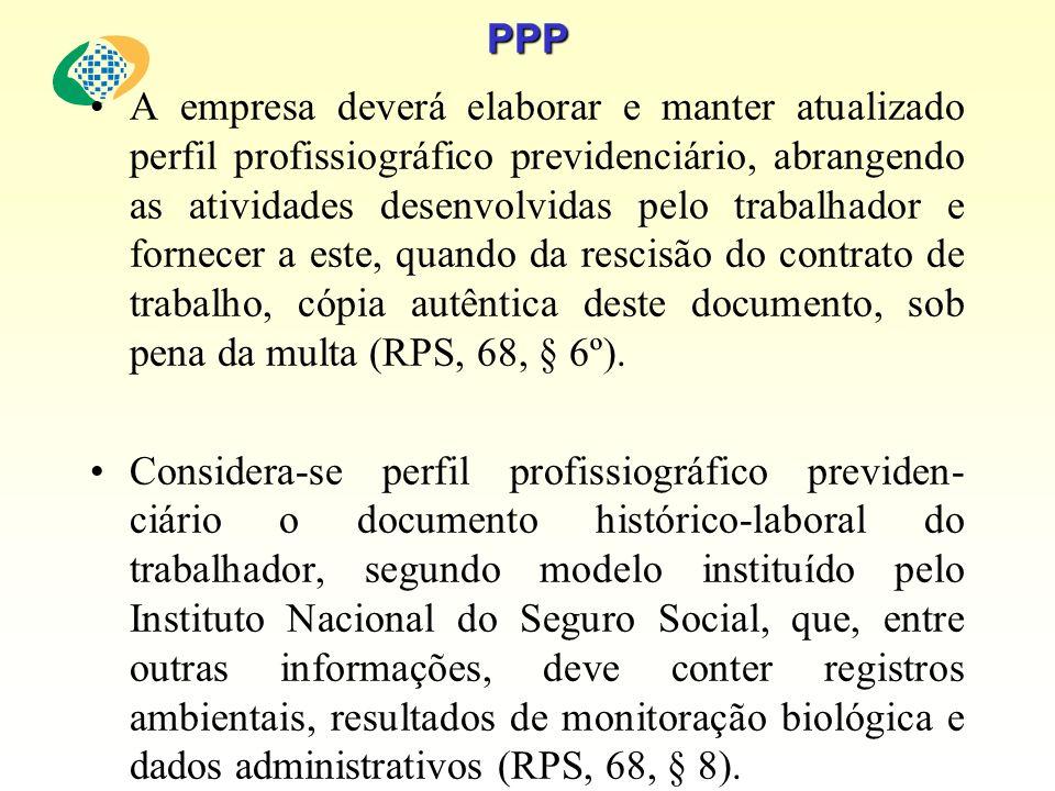PPP A empresa deverá elaborar e manter atualizado perfil profissiográfico previdenciário, abrangendo as atividades desenvolvidas pelo trabalhador e fo