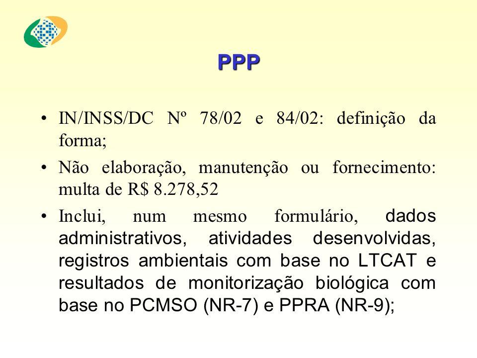 PPP IN/INSS/DC Nº 78/02 e 84/02: definição da forma; Não elaboração, manutenção ou fornecimento: multa de R$ 8.278,52 Inclui, num mesmo formulário, da