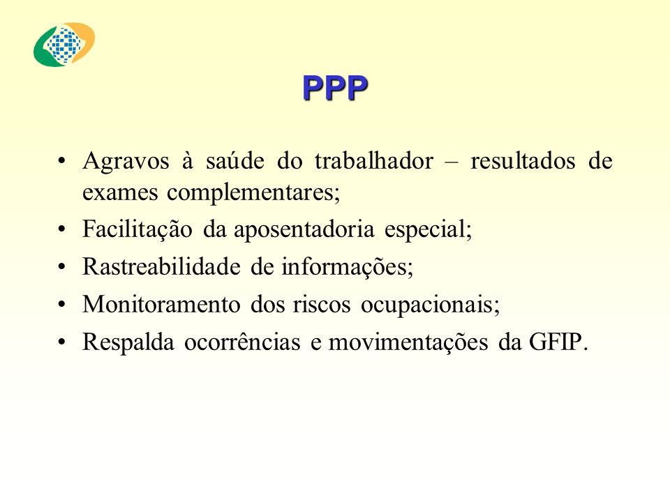 PPP Agravos à saúde do trabalhador – resultados de exames complementares; Facilitação da aposentadoria especial; Rastreabilidade de informações; Monit