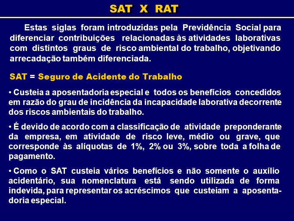 SAT X RAT Estas siglas foram introduzidas pela Previdência Social para diferenciar contribuições relacionadas às atividades laborativas com distintos