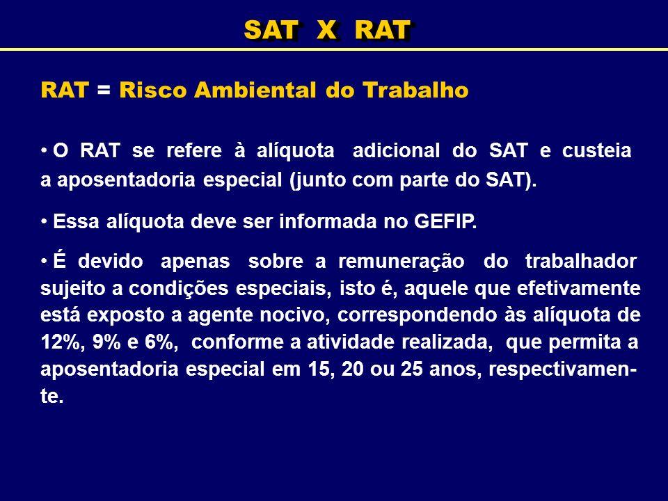 RAT = Risco Ambiental do Trabalho O RAT se refere à alíquota adicional do SAT e custeia a aposentadoria especial (junto com parte do SAT). Essa alíquo