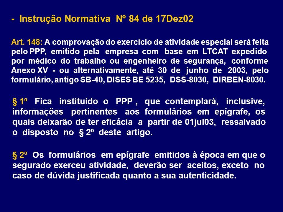- Instrução Normativa Nº 84 de 17Dez02 Art. 148: A comprovação do exercício de atividade especial será feita pelo PPP, emitido pela empresa com base e