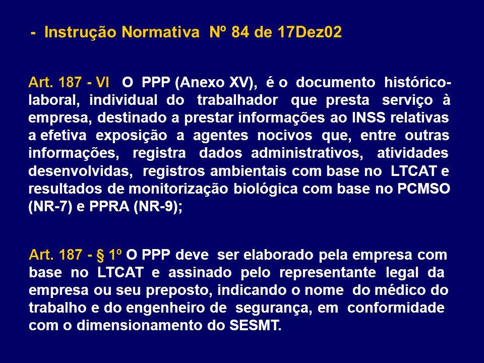 Art. 187 - § 1º O PPP deve ser elaborado pela empresa com base no LTCAT e assinado pelo representante legal da empresa ou seu preposto, indicando o no