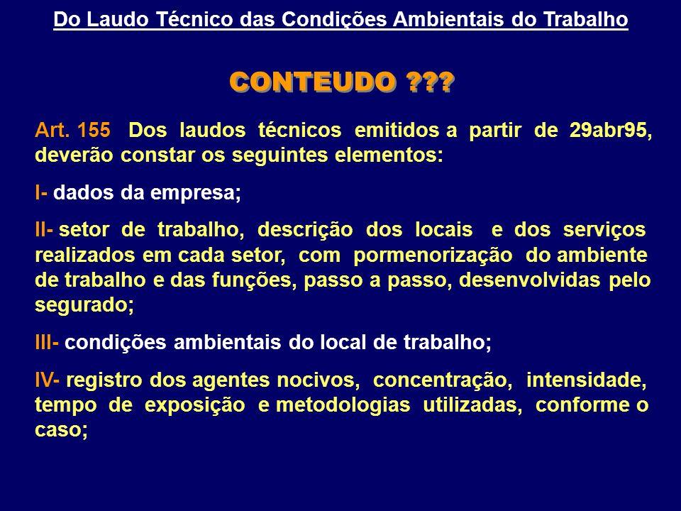 Art. 155 Dos laudos técnicos emitidos a partir de 29abr95, deverão constar os seguintes elementos: I- dados da empresa; II- setor de trabalho, descriç