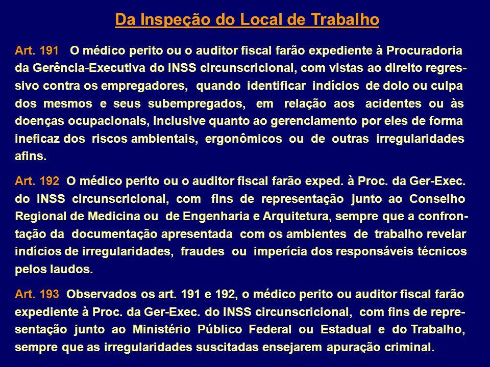 Da Inspeção do Local de Trabalho Art. 191 O médico perito ou o auditor fiscal farão expediente à Procuradoria da Gerência-Executiva do INSS circunscri